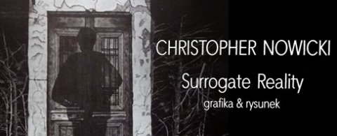 "Christopher Nowicki – ""Surrogate Reality"""